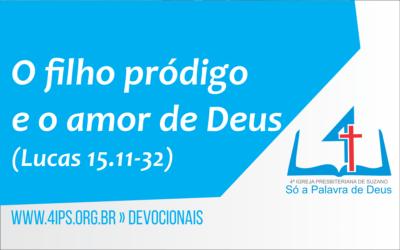O filho pródigo e o amor de Deus (Lucas 15.11-32)