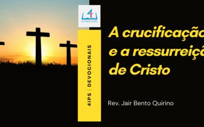 A crucificação e a ressurreição de Cristo